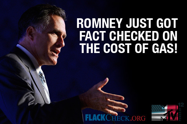 mtvpowerof12:  Romney says gas prices doubled under Obama. Did they? Get the facts from FlackCheck and keep up with the candidates by watching the debates! You have the power to decide the outcome of the 2012 Election. Register to vote with our super easy registration tool. So, no excuses. Vote like a champ.