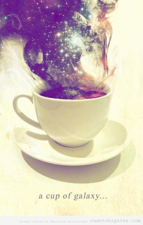 the universe is endless and there is magic in every cup of tea.  <3