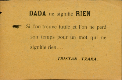 "bartleby-company:  Paul Eluard, Tristan Tzara, ""Dada ne signifie rien : si l'on trouve futile et l'on ne perd son temps pour un mot qui ne signifie rien"", 1919, One of a series of broadsides commonly referred to as ""; Papillons Dada,""; intended for use as small posters and as leaflets for general distribution."