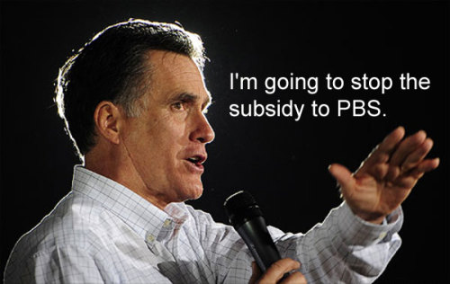 """I'm going to stop the subsidy to PBS."""