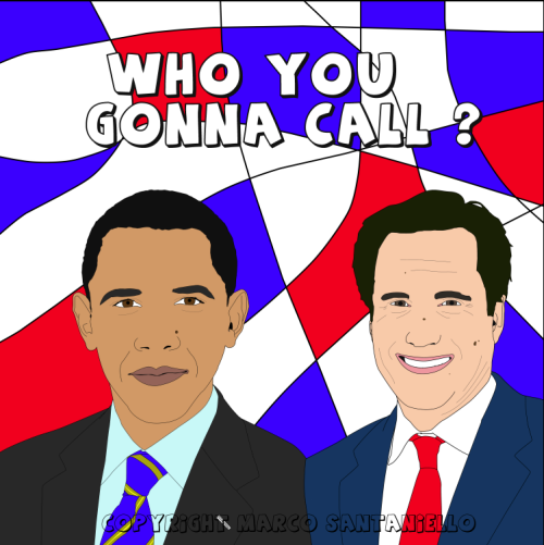 """WHO YOU GONNA CALL?""  OBAMA                    VS                        ROMNEY   graphic by SUPERSTAR MARCO SANTANIELLO"