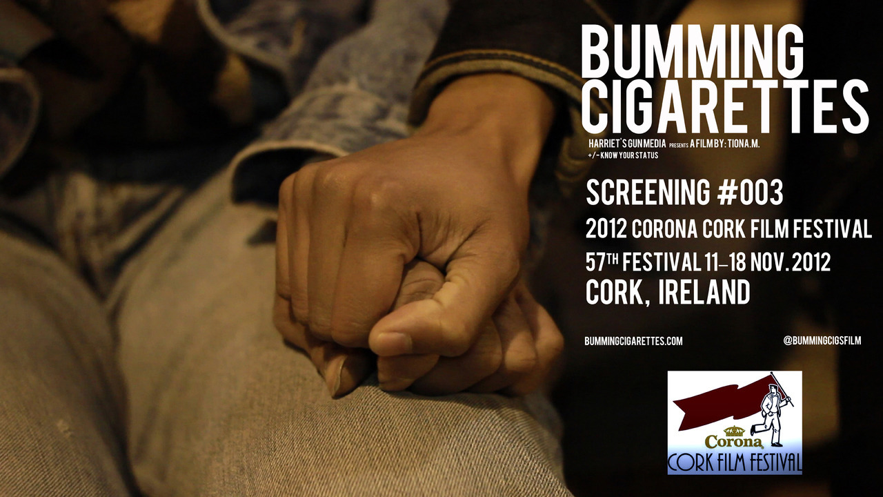 Bumming Cigarettes is an Official Selection of the 2012 Corona Cork Film Festival 57th festival 11–18 November 2012 Cork, Irleand.