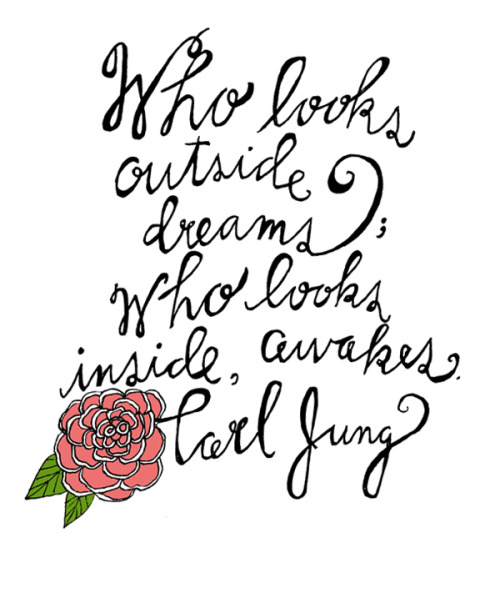 """Who looks outside, dreams; who looks inside, awakens.""  Carl Jung, hand-lettered by Lisa Congdon (previously). More of Lisa's typographic famous wisdom here."