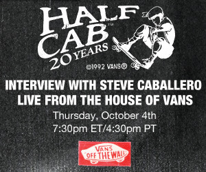 Steve Caballero Live Chat From House Of Vans! This is about to go down!    Come chat with acclaimed skateboarder and musician Steve Caballero LIVE from the Half Cab 20th Anniversary Party at House Of Vans!   Steve goes live at :30 PM ET / 4:30 PT at http://stickam.com/vans1966!