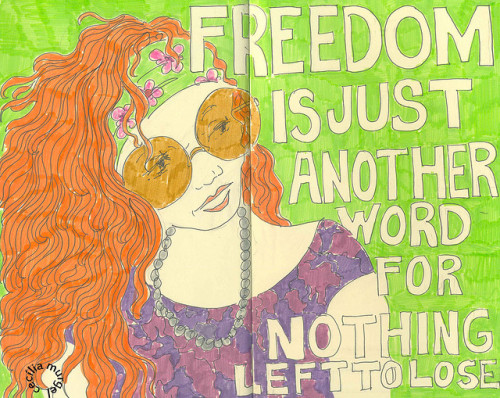 FREEDOM IS JUST ANOTHER WORD FOR NOTHING LEFT TO LOSE in woodstook moleskine by Cecília Murgel on Flickr.