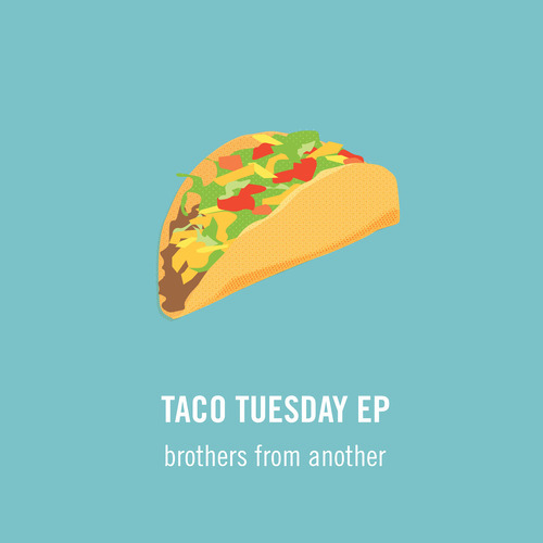 by Brothers From Another from Taco Tuesday EP