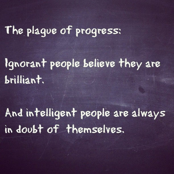 A true #quote about #progress and self perceived #intelligence  (Taken with Instagram)