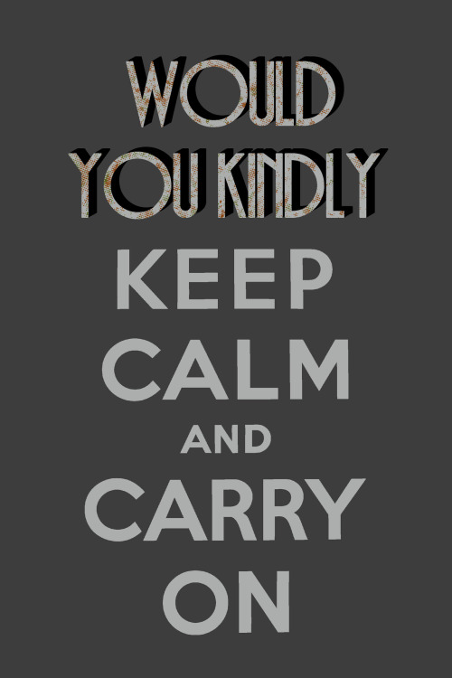 "insanelygaming:  ""Would You Kindly Keep Calm and Carry On""  Created by GhostGlide  Getting featured by Insanely Gaming always makes my day :)"