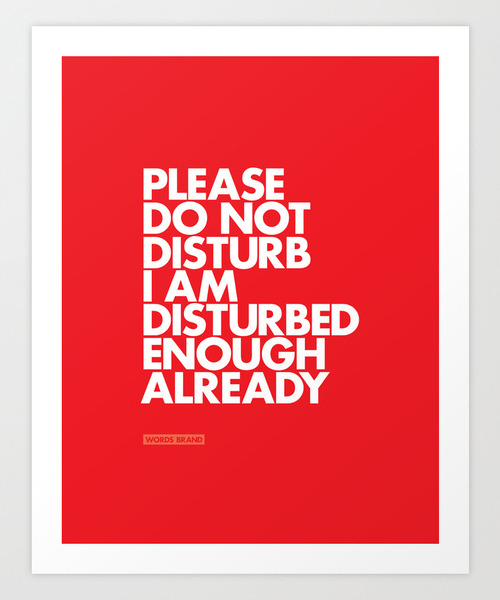 "sfmoma:  SUBMISSION: ""PLEASE DO NOT DISTURB"" Art Print by WORDS BRAND™ at Society6. T-shirt in the US Store and EU Store."