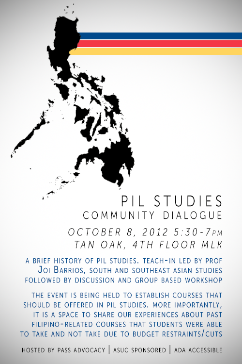 PASS Advocacy Presents: Pil Studies Community DialogueNext Monday, Oct. 8, 5:30-7 p.m. at the Tan Oak Room in MLK, please join us for a conversation about the importance of Philippine Studies for our community!Guest Lecture by Professor Joi Barrios, from the South and Southeast Asian Studies Department. She will be giving a detailed history of Philippine Studies!The rest of the event is intended to create a space for students to share their stories and/or experiences being able or not being able to take Filipino-related courses.Everyone's voice is welcome and appreciated. —ASUC Sponsored | ADA Accessible