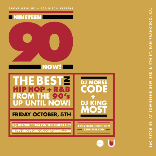 Nineteen-Ninety NOW! Tonight at 330 Ritch with DJ Morse Code + DJ King Most! $5 before 11pm on the Guest List email AboveGroundGL@gmail.com to RSVP. WE LOOK FORWARD TO PARTYING WITH YOU!