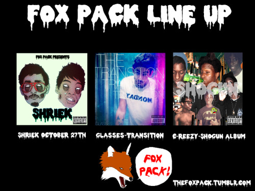 Fox Pack Line Up.  The upcoming releases to look out for from the FP artists, C-Reezy and GLASSES.