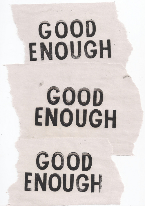 Good enough. (by Elizabeth Malley)