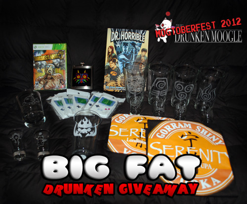 Mogtoberfest 2012 Big, Fat, Drunken Giveaway We love you guys. We really, really do. And to show our appreciation for how awesome you are, we are giving away a big fat pile of prizes all week! Yesterday we started small with some iPhone cases. Here's a look at the loot you'll have a chance to get during the rest of the week. Sunday: 5 Gameboy iPhone 4/4S cases (Done!) Monday: Dr. Horrible graphic novel Tuesday: Majora's Mask Flask by Stellar Custom Images Wednesday: Set of 4 Avatar pint glasses and set of 4 shot glasses by Partyware Inc. Thursday: 2 Gorram Shiny Serenity Vodka T-Shirts, designed by The Drunken Moogle Friday: Gurran Lagann pint glass by Aradiadiane Saturday: Bob-omb lowball glass, Horde shot glass, and Moogle shot glass by Placidrain Sunday: Borderlands 2 for Xbox 360 Details on how you can enter for a chance to win will be posted each morning, so make sure you check back!