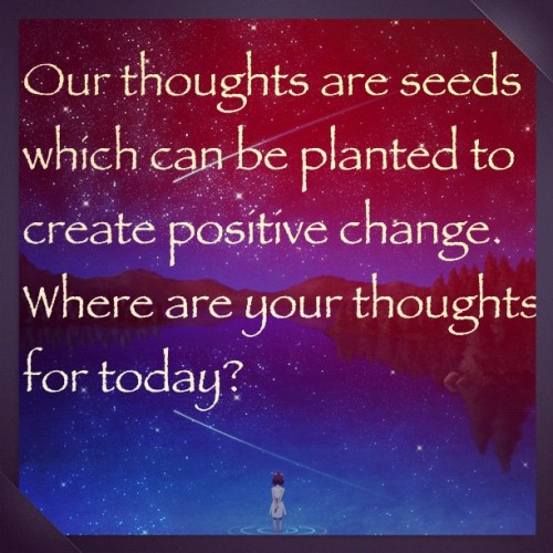 Where are your thoughts on today?  #positivethinking #inspiration #lawofattraction (Taken with Instagram)