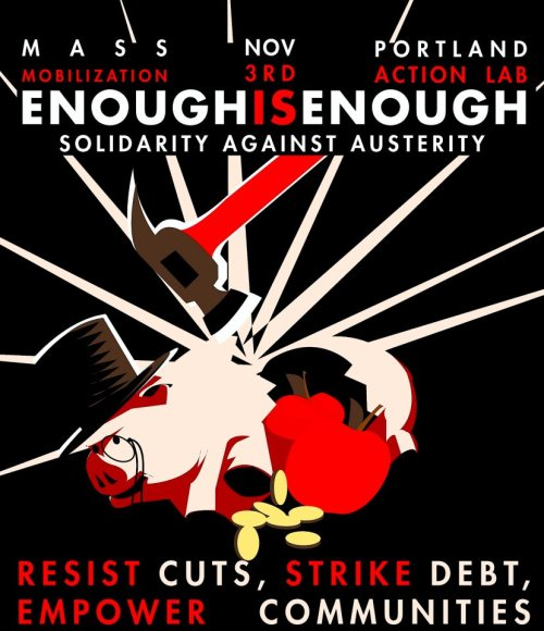"A Call to National Solidarity Against Austerity Actions on #N3  Please join us for a national coordination conference call this Saturday (10/6) 6:00pm PT/9:00 PM ET. We will be discussing national coordination, sharing important information and resources and identifying areas that local actions need assistance with. REGISTER FOR THIS CALL Our Dreams Don't Fit in Their Ballot Boxes! No to austerity! Yes to reclaiming our communities! ""…We call on all participants in the Occupy movement, rank-and-file union members, students, our elders and people-at-large to organize creatively and return to our public spaces with this message on the weekend before the election.""… www.solidarityagainstausterity.org October 3rd, 2012Call to Action Occupy Portland and Portland Action Lab invite all people to participate in a national call to action to say No to Austerity and Yes to building our collective power. On November 2nd and 3rd (N3) we will mobilize and march, voting with our feet by taking direct action to interrupt the normal course of business. Our power is in our neighborhoods, building alternatives, and taking to the streets! Business and our governments hoard wealth, privatize our communities, and burden us with enormous debt — This is AUSTERITY and we say Enough is Enough! We call on all participants in the Occupy movement, rank-and-file union members, students, our elders and people-at-large to organize creatively and return to our public spaces with this message on the weekend before the election. Our communities will make our own decisions and control our own resources, no matter who is elected. We are not alone; austerity is a consequence of a failed economic system and people around the world are rising up. We act in solidarity and take inspiration from the peoples of Greece, Spain, Quebec, Chile, South Africa and beyond who are fighting austerity and the destruction of their communities. Solidarity against Austerity! Occupy Portland and the Portland Action Lab have put out this call to action. All Occupies and groups are invited to participate. A website is available to share information and materials,www.solidarityagainstausterity.org. If your city or organization is participating, please let us know by filling out this form! We can post contact information for your action on the website so people in your area can get involved! We will also be setting up national conference calls to coordinate and share resources between cities. We encourage you to check out the website section on affinity groups and spokes councils. This is one effective way to organize mass mobilizations. This is a model of organizing that is consistent with our movement's values of participatory decision making and non-hierarchical structures. Of course there are many ways to organize, but we have had enormous success with this model in Portland. The direct action spokes council in Portland emerged out of the Occupy Movement and is called the Portland Action Lab. This is the body organizing Portland's N3 action and also coordinated Feb 29th (F29) Shut Down the Corporations, which was an international day of action with over 70 participating cities. Contact nati…@portlandactionlab.orgFacebook Page for National Call to ActionTwitter: ActionLabPDX, Hashtage #N3 www.solidarityagainstausterity.org"
