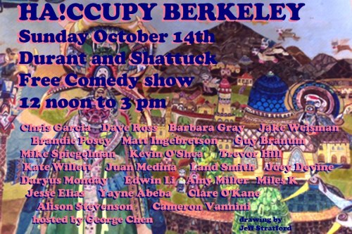 10/14. Ha!ccupy Berkeley @ Sunday Streets Berkeley. (Durant and Shattuck). Free. Noon-3pm. Featuring HELLA DOPE COMEDIANS! Hosted by George Chen. More Information: Here.