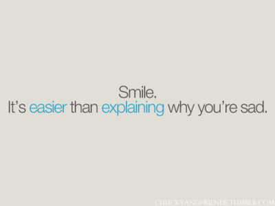 bestlovequotes:  (via Smile is easier than explaining why you're sad | Best Tumblr Love Quotes)