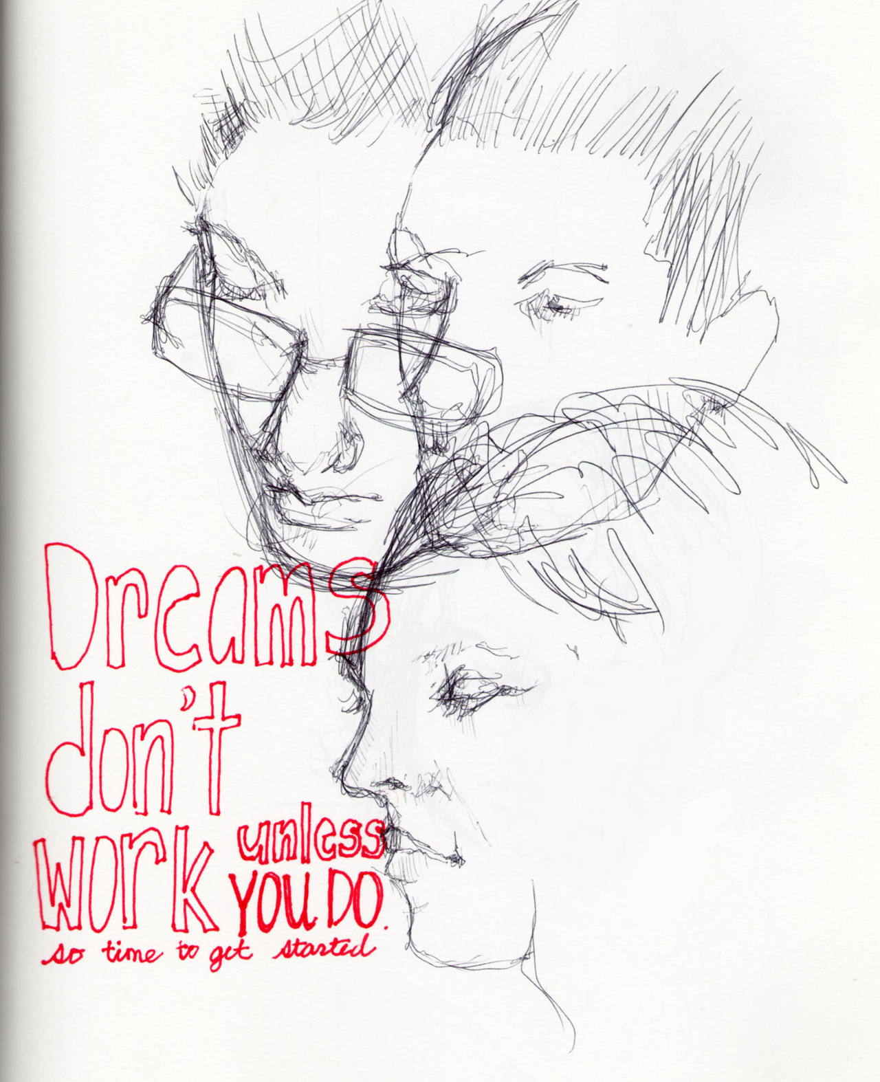 "(2012)  ""Dreams don't work unless you do."" "" So lets get started.""The last day of a great memory. On paper: J, R and D in all their inaccuracies."