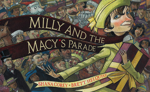 Milly and the Macy's Parade by Shana Corey, illustrated by Brett Helquist.