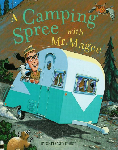 A Camping Spree with Mr. Magee by Chris Van Dusen.