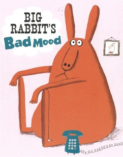 Big Rabbit's Bad Mood by Ramona Badescu, illustrated by Delphine Durand.