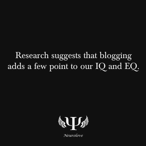 psych-facts:  Research suggests that blogging adds a few point to our IQ and EQ.