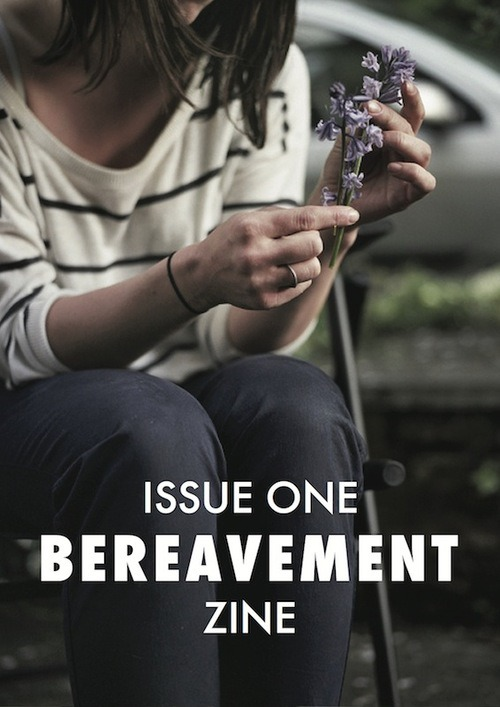 bereavementzine:  Hello new followers!! I'm excited to meet you. Please find the links to purchase or download our first issue below. If you'd like to get in touch or contribute to Issue Two send me an email at bereavementzine@gmail.com, I'd love to hear from you. bereavementzine:  Issue One is now available!! You can purchase it as a 48 page, a5 zine here: http://bereavementzine.bigcartel.com Or download as a PDF for free right here: http://www.mediafire.com/?190d6j48h5q98o7 Please reblog and help reach others and drop us a line to let us know what you think!! xxx