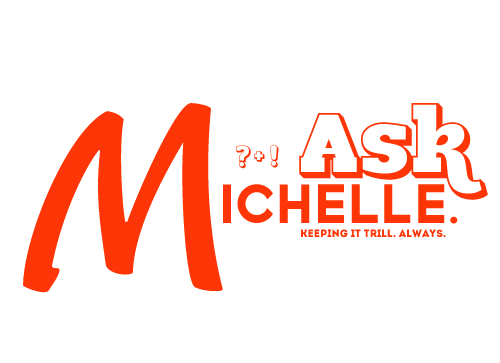 "theuntitledmag:  [Image Description: A logo in read font that reads ""ASK Michelle."" The subheading says ""Keeping it trill. Always.""] Do you want someone to tell you the truth, the whole truth, and nothing but the truth? Do you have questions that you just wish a real, down-to-earth person would answer? Do you want your question to be answered seriously, instead of receiving half-hearted replies? Then ASK Michelle! Michelle is a nineteen year old queer black lady. She is also a writer, DJ, and twerk enthusiast. She will answer all your questions, no matter how lighthearted or heart-wrenching they may be. Yes, this includes, race, clothes, eating disorders, shopping, relationships, self-care, friendships, and appreciating your inner mean self. Please send her your questions here [untitledteenmag@gmail.com] and the staff will get them to her. We will feature your questions and her answers on her weekly column on Fridays, only on The Untitled Mag homepage. Just remember to not to be jerk, okay? See you next Friday, TUM readers!"