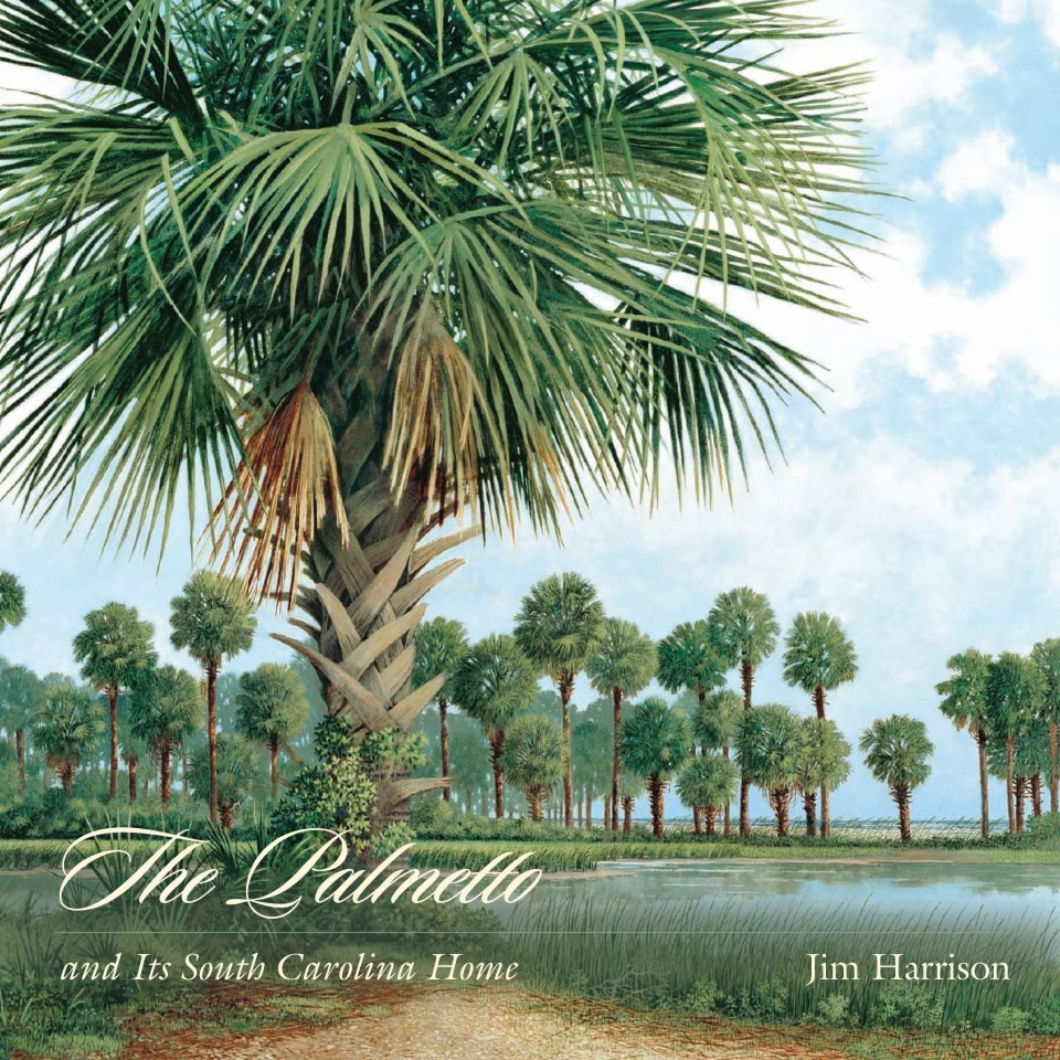 The Palmetto and its South Carolina Home, by Jim Harrison