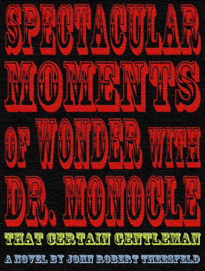 Smashwords — Spectacular Moments of Wonder with Dr. Monocle: That Certain Gentleman Available in various formats (pdf, kindle, epub, in-browser, etc.); reader sets the price (free, if you'd like). You can easily skim the book on Smashwords, or through Scribd.  When a mysterious antiques collector contacts aging professor of world studies, Dr. Arthur Monocle, his boring life of lecturing and retirement is turned upside down.Join Dr. Monocle and The Strongman as they journey deep into the treacherous, war-torn Chasm region in search of an ancient relic before it's lost to time. Pursued by a shadowy group of masked agents called GhostWurks and a gang of incompetent assassins dubbed The League of Ornery Bedfellows, Dr. Monocle and The Strongman put their lives on the line for That Certain Gentleman.It's a steampunk world, an alternate earth full of automatons/robots, maldeviants/mutants, clockwork devices, wondrous contraptions, airships, steamdrivers, paraphenomenal strangeness, top hats, randomosity, and a monkey wearing a fez.
