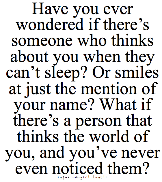 What if there's a person that thinks the world of you