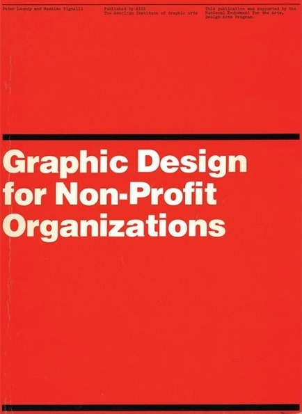 Graphic Design for Non-profit Organizations by Peter Laundy and Massimo Vignelli in partnership with AIGA (PDF download here)