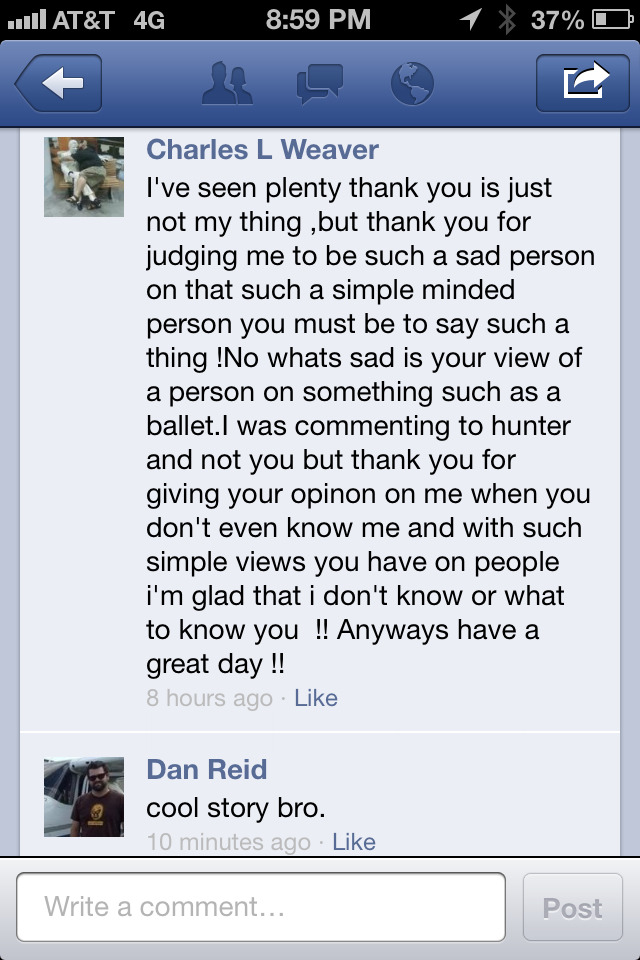 Someone was hating on me through Facebook, so Dan defended me… the only way he knows how.   :D Love this guy.