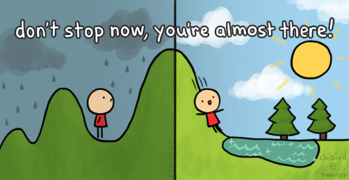 chibird:  Keep fighting! Good times are just over the hill, and I know you can make it. ^^