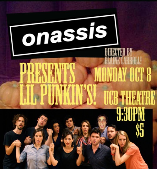 onassiscomedy:  It's October 8th!Boo!Come see Onassis's brand new sketch show at UCB's Maude Night!Reservations here!http://newyork.ucbtheatre.com/performances/view/24912Get ready for an autumnal treat of a night filled with Hayrides, Dead Ladies, Popcorn, and Pills!!!Directed By Elaine CarrollTonight, October 8th.930pmMaude NightStick around for The Prom!Upright Citizens Brigade Theatre307 W. 26th Streetbtween 8th and 9th Ave$5Boo!Free with sketch student ID  Written ByEmily AltmanPaul BrigantiFrank HejlKassia MillerJason SaenzMike ScollinsPerformed by Lauren AdamsJocelyn DeBoerFrank HejlRob Michael HugelDawn LuebbeJosh Ruben