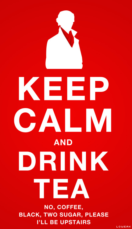Sherlock : Keep Calm and Drink Tea http://parallelgameworld.tumblr.com