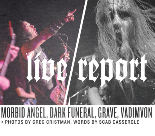 Morbid Angel played all the hits at their show with Dark Funeral, Grave and Vadimvon; We break the whole thing down in today's Live Report.
