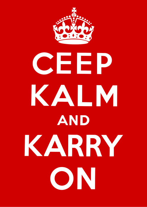 CEEP KALM AND KARRY ON