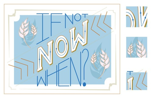 "Let me start off by saying I love this saying … ""If Not Now, Then When?"" I heard it first in college from an instructor of mine in illustration class, which at the time I did not enjoy too much (illustration that is). This saying inspires me often when I'm trying to make decisions in life, and motivates me to do more design."