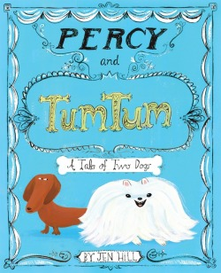 Percy and TumTum: A Tale of Two Dogs by Jen Hill