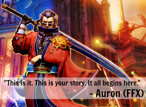"""This is it. This is your story. It all begins here.""- Auron (Final Fantasy X)"
