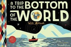 A Trip to the Bottom of the World with Mouse by Frank Viva.