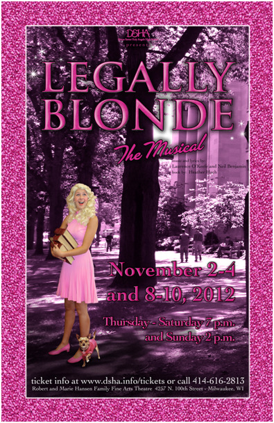 Legally Blonde The Musical  This Fall, DSHA Theatre will be the first area high school to bring the 2001 blockbuster movie, Legally Blonde to the stage in the Broadway musical adaptation. Follow Elle Woods and her trusty sidekick Bruiser as they journey from the sorority house to the halls of Harvard law. This production is packed with powerfully-playful numbers with all the characters you learned to love from the movie. With a cast and crew of eighty students, seven teachers and two pooches, you will surely be delighted from beginning to end.   New this year: we will have two weekends of performances!  November 2 – 4 and 8 – 10. Shows are 7pm on Thursdays through Saturdays and 2pm on Sunday. All performances are located in our Hansen Family Fine Arts Theatre. Please call 414-616-2813 for tickets or purchase them online at www.dsha.info/tickets beginning October 23, 2012. Omigod! We like totally hope to see you at the show! via Mr Stoddard