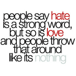 bestlovequotes:  (via People say hate is a strong word but so is love | Best Tumblr Love Quotes)