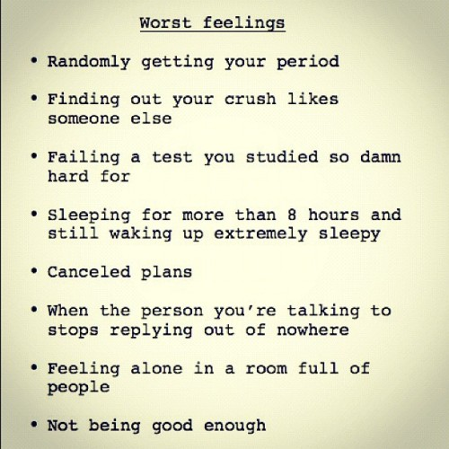Worst feelings 😥 #worst #feelings #sad #cry #period #crush #exam #sleep #plans #friends #relationship #alone #instagood #instalove #instamood #instadaily #love #list #true  (Taken with Instagram)
