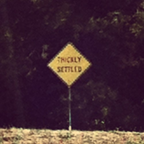 "What does a sign that says ""thickly settled"" mean?  (Taken with Instagram at The Place To Be)"