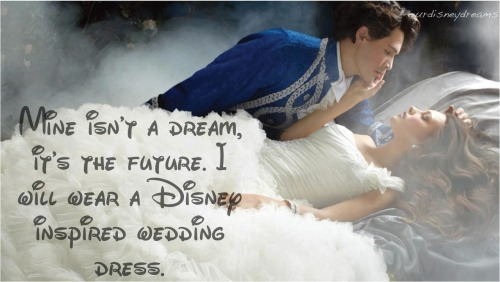 Submitted by Anon Mine isn't a dream, it's the future. I will wear a Disney inspired wedding dress.