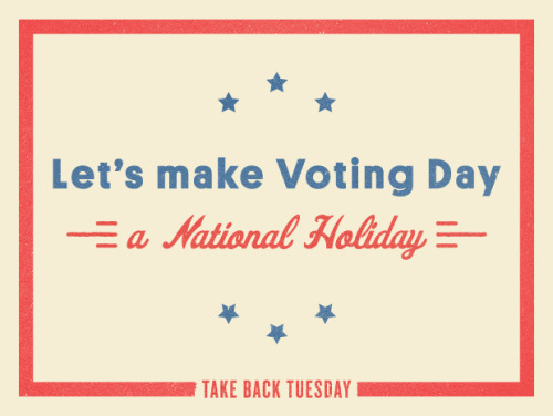 good:  Why Isn't Election Day a National Holiday? #takebacktuesday  When you get to thinking about it, holding an election in the middle of the work week doesn't make any sense. How can our democracy thrive when voting, perhaps our most broad-reaching civic duty, must be squeezed into what odd hours we can find for it?… So, in the spirit of a more engaged citizenship, we figured we'd do something about it: We want to make Voting Day a holiday. And here's our plan: