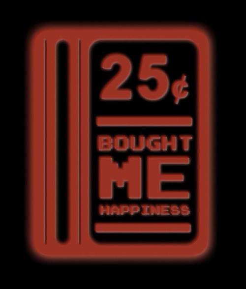 25¢ Bought Me Happiness Created by The Hookshot Facebook || Shop